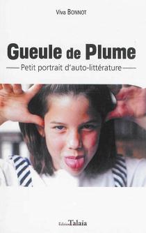 Gueule de plume : petit portrait d'auto-littérature - VivaBonnot