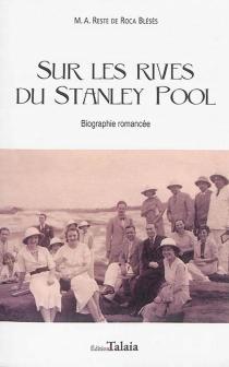 Sur les rives du Stanley Pool : biographie romancée - M.A.Reste de Roca Blésès