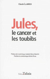 Jules, le cancer et les toubibs - ClaudeLlabres