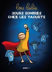 Jours sombres chez les yaourts - LouLubie