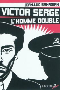 Victor Serge, l'homme double : histoire d'un XXe siècle échoué - Jean-LucSahagian
