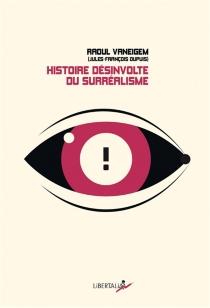 Histoire désinvolte du surréalisme - RaoulVaneigem