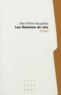 Les hommes de cire - Jean-PierreNaugrette