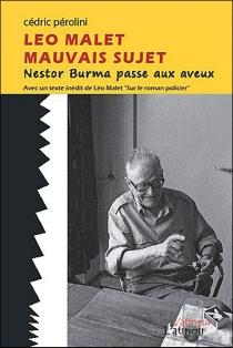 Léo Malet, mauvais sujet : Nestor Burma passe aux aveux| Sur le roman policier - LéoMalet