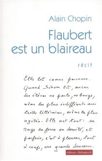 Flaubert est un blaireau : récit - AlainChopin