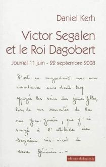 Victor Segalen et le roi Dagobert : journal 11 juin-22 septembre 2008 - DanielKerh