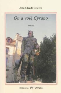 On a volé Cyrano - Jean-ClaudeDelayre