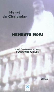 Memento mori ou L'effroyable don d'Anastase Odilon - Hervé deChalendar