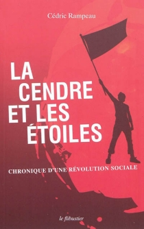 La cendre et les étoiles : chronique d'une révolution sociale - CédricRampeau