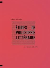 Etudes de philosophie littéraire - PierreMacherey