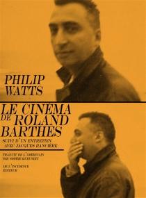 Le cinéma de Roland Barthes : suivi d'un entretien avec Jacques Rancière - JacquesRancière