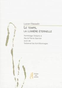 Le temps, la lumière éternelle : hommage linéaire à Ilse et Pierre Garnier  Suivi de Saisseval les hortillonnages - LucienWasselin