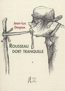 Rousseau dort tranquille : poèmes |