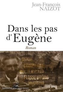Dans les pas d'Eugène - Jean-FrançoisNaizot