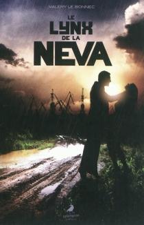 Le lynx de Neva : thriller - ValéryLe Bonnec