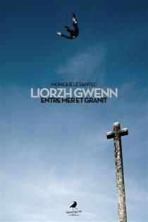 Liorzh Gwenn : entre mer et granit - MoniqueLe Dantec