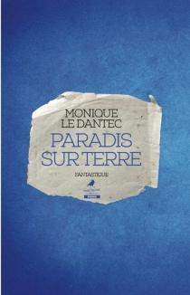Paradis sur terre : fantastique - MoniqueLe Dantec