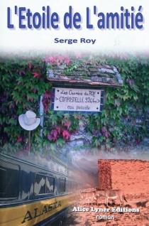 L'étoile de l'amitié : une année de cheminements des Rocheuses canadiennes à Saint-Jacques-de-Compostelle - SergeRoy