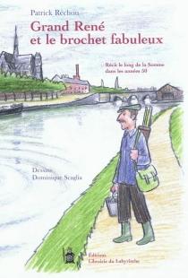 Grand René et le brochet fabuleux : récit le long de la Somme dans les années 50 - PatrickRéchou