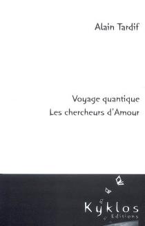 Voyage quantique : les chercheurs d'amour - AlainTardif