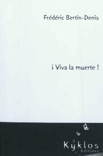 Viva la muerte ! - FrédéricBertin-Denis