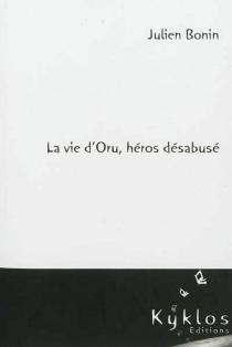 La vie d'Oru, héros désabusé - JulienBonin