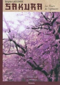 Sakura : les fleurs de l'éphémère - BrigitteLascombe
