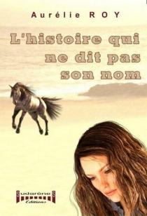 L'histoire qui ne dit pas son nom - AurélieRoy