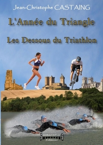 L'année du triangle : les dessous du triathlon - Jean-ChristopheCastaing