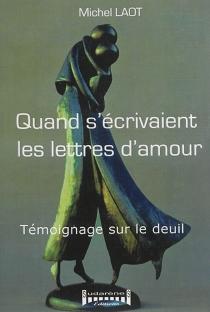 Quand s'écrivaient les lettres d'amour : témoignage sur le deuil - MichelLaot