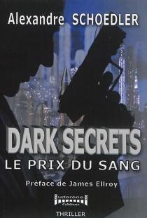 Dark secrets : le prix du sang : thriller - AlexandreShoedler