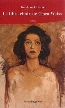 Le libre choix de Clara Weiss - Jean-LouisLe Breton