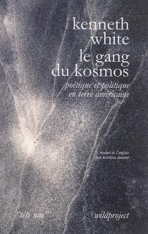 Le gang du kosmos : poétique et politique en terre américaine - KennethWhite