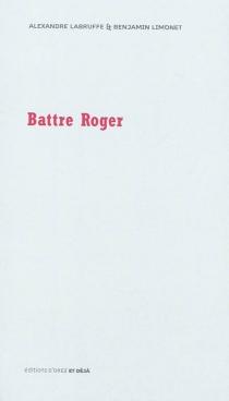 Battre Roger - AlexandreLabruffe