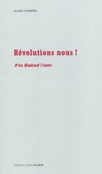 Révolutions nous ! : d'un Rimbaud l'autre - AlainJugnon