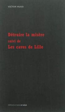 Détruire la misère| Suivi de Les caves de Lille - VictorHugo