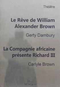 Le rêve de William Alexander Brown : histoire du premier théâtre noir de New york, 1821| La Compagnie africaine présente Richard III - CarlyleBrown