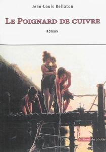 Le poignard de cuivre - Jean-LouisBellaton