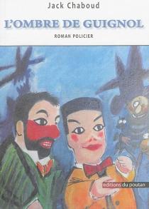 L'ombre de Guignol : roman policier - JackChaboud