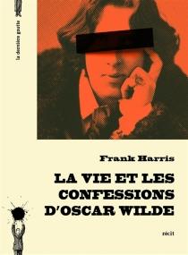 La vie et les confessions d'Oscar Wilde - FrankHarris
