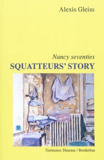 Squatteur's story : Nancy seventies - Alexis Gleiss