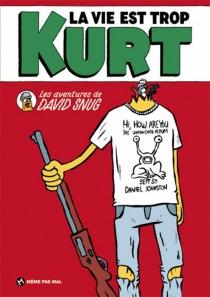 La vie est trop Kurt : les aventures de David Snug - DavidSnug