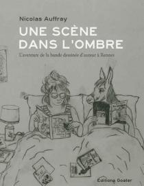 Une scène dans l'ombre : l'aventure de la bande dessinée d'auteur à Rennes - NicolasAuffray