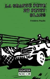 La grande peur des petits blancs - FrédéricPaulin