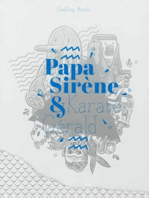 Papa sirène et karaté Gérald - GeoffroyMonde