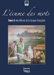 L'écume des mots : des délices de la langue française -