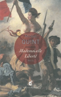 Mademoiselle Liberté : une lecture d'Eugène Delacroix, La liberté guidant le peuple (1830), Paris, Musée du Louvre : récit - MichelQuint