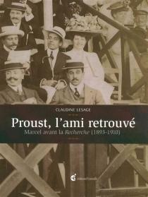 Proust, l'ami retrouvé : Marcel avant la Recherche (1893-1910) - ClaudineLesage