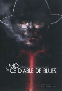 Moi et ce diable de blues : une enquête de Javier Valdès - LudovicLavaissière