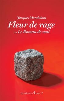 Fleur de rage ou Le roman de mai - JacquesMondoloni